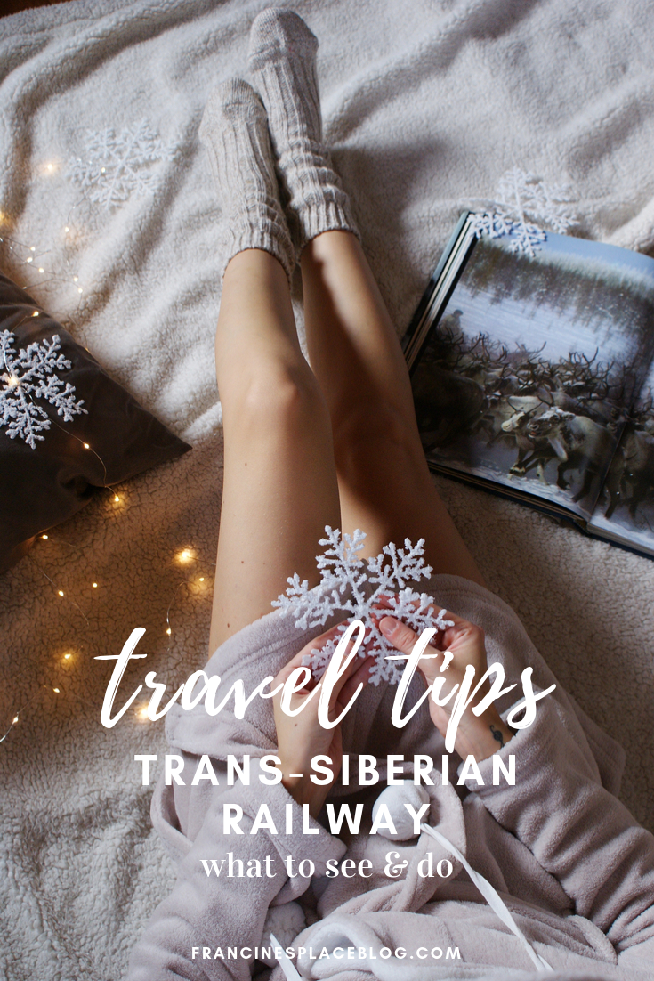 trans siberian railway winter travel guide tips hacks francinesplaceblog