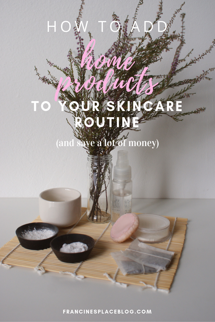 how add use home products skincare routine beauty save money francinesplaceblog