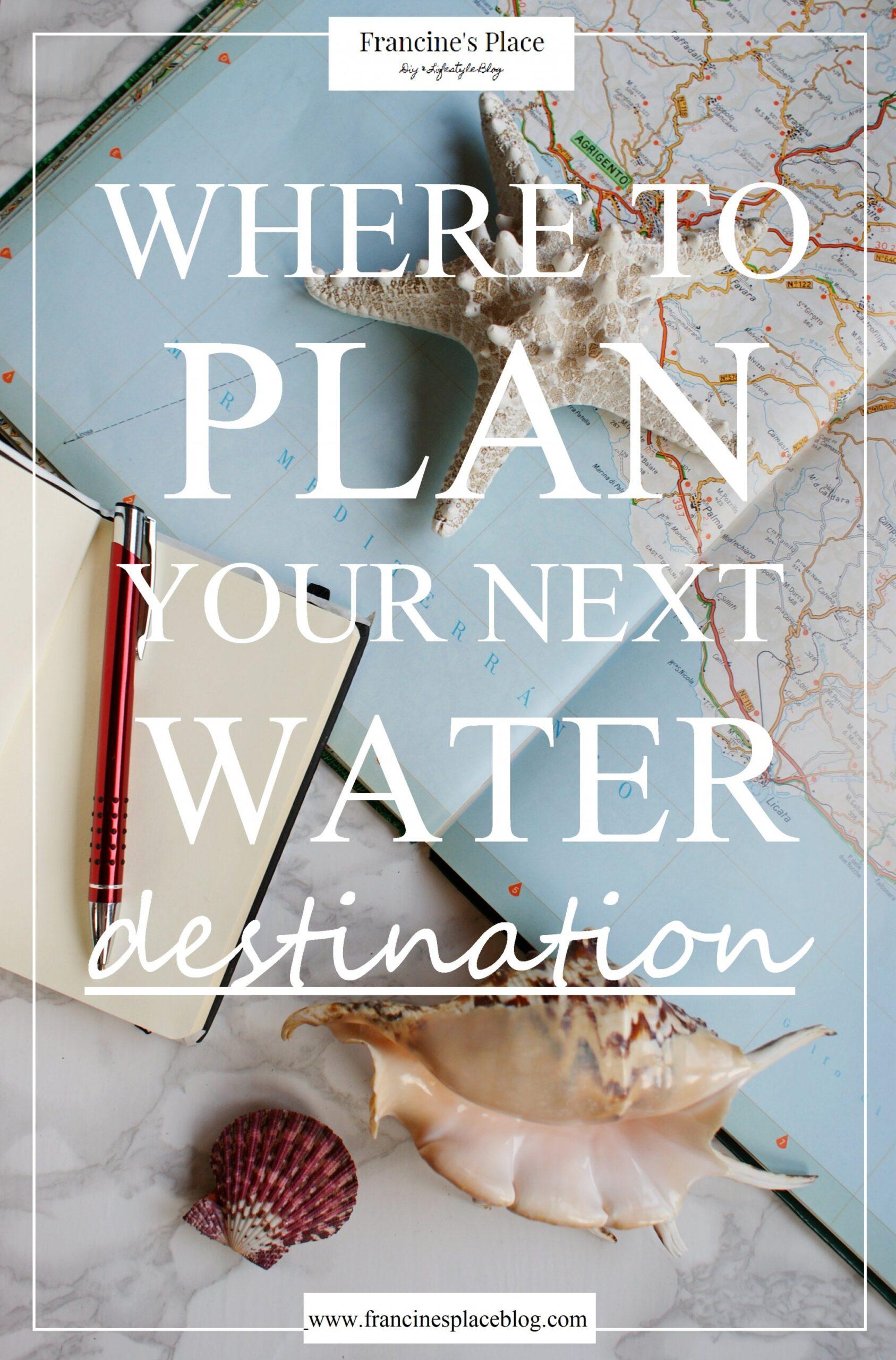 plan water destination guide travel francinesplaceblog