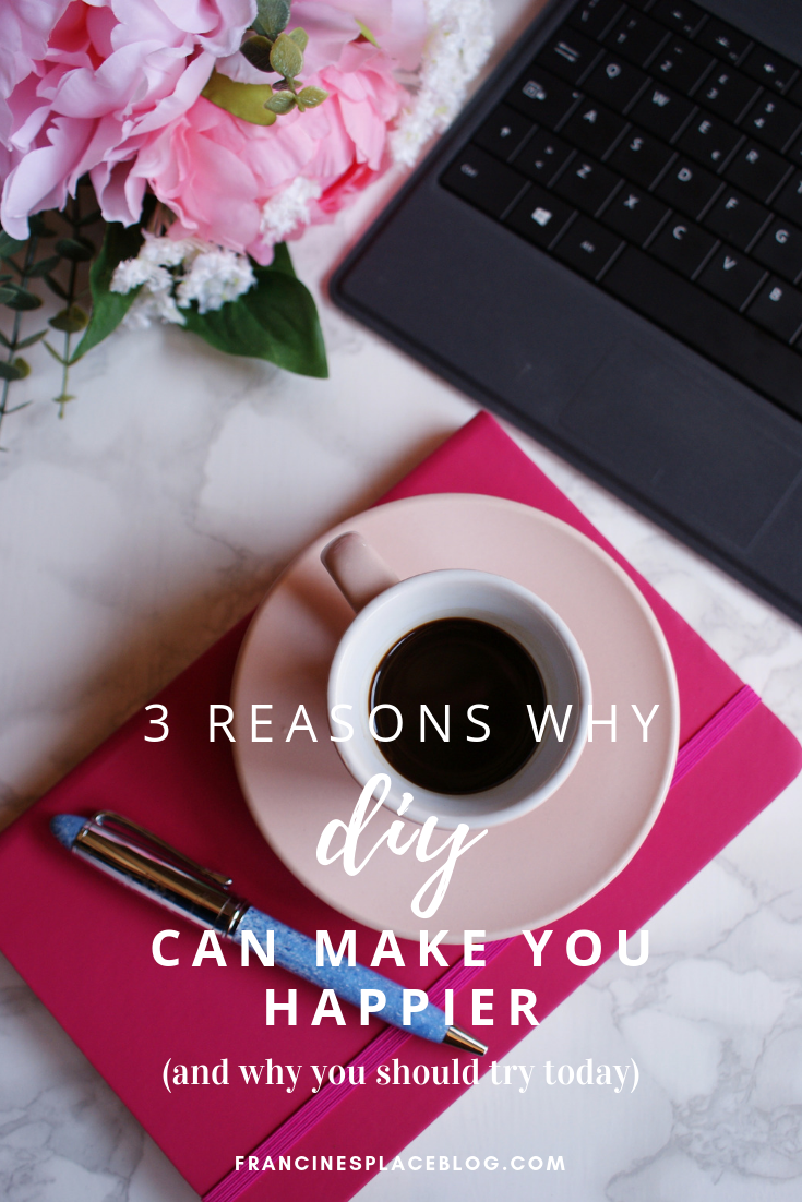 reasons why diy make you happy start today tips hacks francinesplaceblog