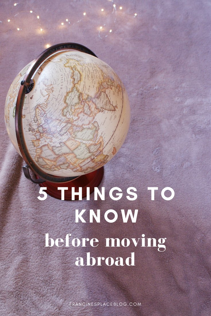 things know before moving abroad change country tips advices travel francinesplaceblog